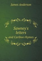 Sawney's Letters and Cariboo Rhymes
