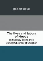Lives and Labors of Moody and Sankey Giving Their Wonderful Career of Christian