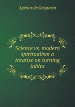 Science vs. Modern Spiritualism a Treatise on Turning Tables