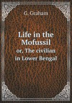 Life in the Mofussil Or, the Civilian in Lower Bengal