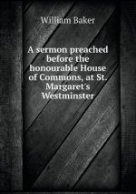Sermon Preached Before the Honourable House of Commons, at St. Margaret's Westminster