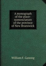 Monograph of the Place-Nomenclature of the Province of New Brunswick