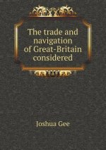 Trade and Navigation of Great-Britain Considered