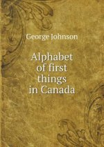 Alphabet of First Things in Canada