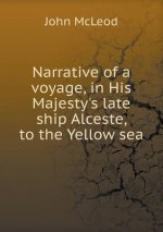 Narrative of a Voyage, in His Majesty's Late Ship Alceste, to the Yellow Sea