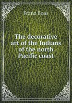 Decorative Art of the Indians of the North Pacific Coast