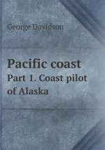 Pacific Coast Part 1. Coast Pilot of Alaska