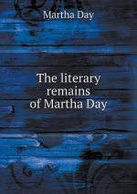 Literary Remains of Martha Day