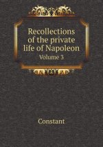Recollections of the Private Life of Napoleon Volume 3