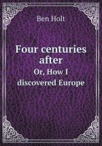 Four Centuries After Or, How I Discovered Europe