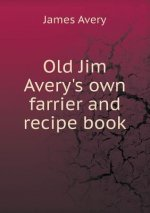 Old Jim Avery's Own Farrier and Recipe Book