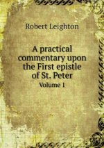 Practical Commentary Upon the First Epistle of St. Peter Volume 1
