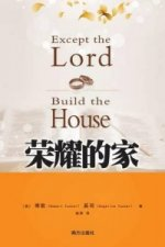 Except the Lord Build the House God's Keys for Marriage and Abundant Family Life
