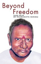 Beyond Freedom - Talks with Sri Nisargadatta Maharaj