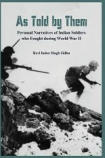 As Told by Them - Personal Narratives of Indian Soldiers Who Fought During the World War II