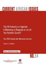 Oil Industry in Uganda; A Blessing in Disguise or an All Too Familiar Curse?