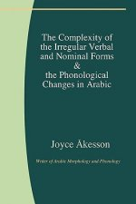 Complexity of the Irregular Verbal and Nominal Forms and the Phonological Changes in Arabic