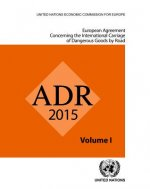 ADR 2015: European Agreement Concerning the International Carriage of Dangerous Goods by Road