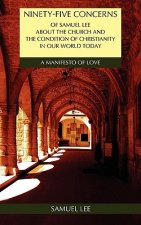 Ninety-Five Concerns of Samuel Lee about the Church and the Condition of Christianity in Our World Today
