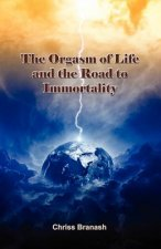 Orgasm of Life and the Road to Immortality