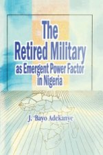 Retired Military as Emergent Power Factor in Nigeria