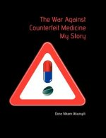 War Against Counterfeit Medicne. My Story