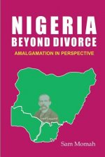 Nigeria Beyond Divorce. Amalgamation in Perspective