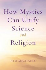 How Mystics Can Unify Science and Religion