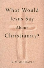 What Would Jesus Say about Christianity?