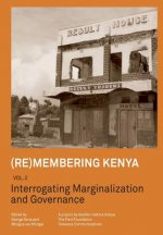 (Re)Membering Kenya Vol 2. Interrogating Marginalization and Governance