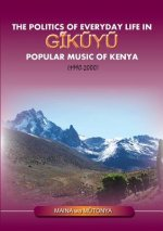 Politics of Everyday Life in Gikuyu Popular Musice of Kenya 1990-2000