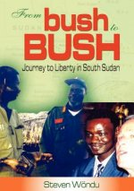 From Bush to Bush. Journey to Liberty in South Sudan