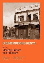 Remembering Kenya Vol 1. Identity, Culture and Freedom