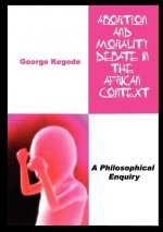 Abortion and Morality Debate in the African Context. a Philosophical Enquiry