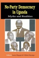 No-Party Democracy in Uganda. Myths and Realities