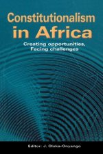 Constitutionalism in Africa. Creating Opportunities, Facing Challenges
