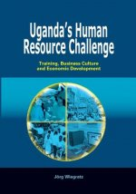 Uganda's Human Resource Challenge. Training, Business Culture and Economic Development