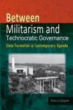 Between Militarism and Technocratic Governance. State Formation in Contemporary Uganda