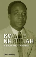 Kwame Nkrumah. Vision and Tragedy