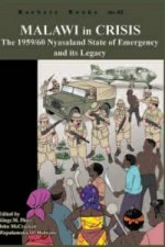 Malawi in Crisis. The 1959/60 Nyasaland State of Emergency and its Legacy