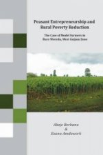 Peasant Entrepreneurship and Rural Poverty Reduction. The Case of Model Farmers in Bure Woreda, West Gojjam Zone