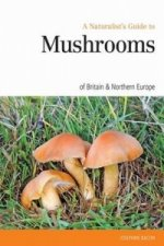 Naturalist's Guide to the Mushrooms of Britain and Europe