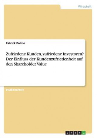 Zufriedene Kunden, zufriedene Investoren? Der Einfluss der Kundenzufriedenheit auf den Shareholder Value