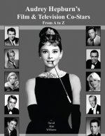 Audrey Hepburn's Film & Television Co-Stars from A to Z