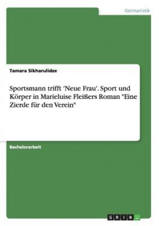 Sportsmann trifft Neue Frau. Sport und Koerper in Marieluise Fleissers Roman Eine Zierde fur den Verein