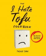 I Hate Tofu Cookbook
