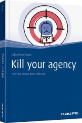 Kill your Agency