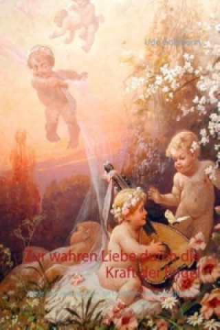 Zur wahren Liebe durch die Kraft der Engel