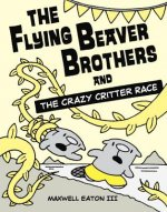 Flying Beaver Brothers and the Crazy Critter Race