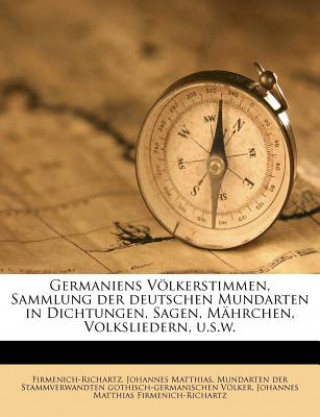 Germaniens Völkerstimmen, Sammlung der deutschen Mundarten in Dichtungen, Sagen, Mährchen, Volksliedern, u.s.w.